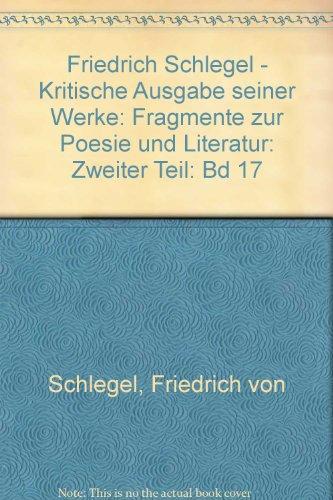 Friedrich Schlegel - Kritische Ausgabe seiner Werke - Abteilung II: Friedrich Schlegel - Kritische Ausgabe seiner Werke: Fragmente zur Poesie und Literatur: Zweiter Teil: Bd 17