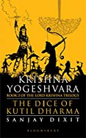 Krishna Yogeshvara: The Dice of Kutil Dharma - Book 2 of Krishna Trilogy