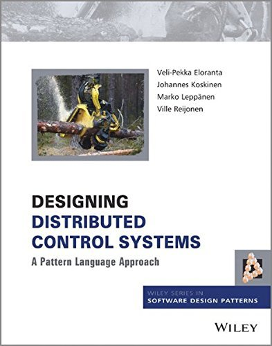 Designing Distributed Control Systems: A Pattern Language Approach (Wiley Software Patterns Series) by Veli-Pekka Eloranta (2014-06-09)