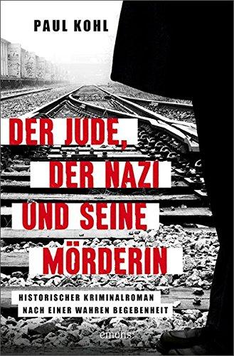 Kohl, Paul: Der Jude, der Nazi und seine Mörderin