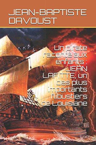 Un pirate raconté aux enfants : JEAN LAFITTE, un des plus importants flibustiers de Louisiane par JEAN-BAPTISTE DAVOUST