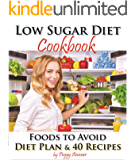 Low Sugar Diet: A Low Carb Sugar Free Cookbook and Diet Plan. Discover How to Quit Sugar and Which Foods to Avoid (No Sugar Diet: A Complete No Sugar Diet ... to Quit Sugar Cravings 3) (English Edition)