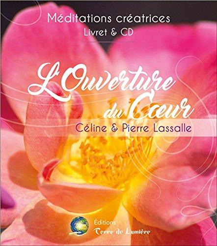 L'Ouverture du Coeur - Mditations cratrices - Livre + CD