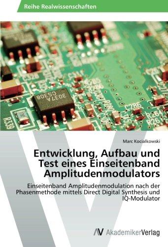 Entwicklung, Aufbau und Test eines Einseitenband Amplitudenmodulators: Einseitenband Amplitudenmodulation nach der Phasenmethode mittels Direct Digital Synthesis und IQ-Modulator