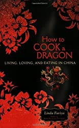 How to Cook a Dragon: Living, Loving, and Eating in China by Linda Furiya (2008-11-18)
