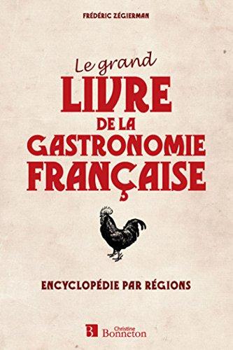 Le grand livre de la gastronomie française encyclopédie par régions