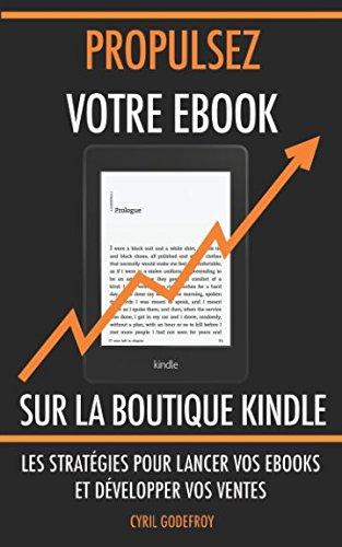 Propulsez votre ebook sur la boutique Kindle: Les stratégies pour lancer vos ebooks et développer vos ventes (Ecrivain professionnel) par Cyril Godefroy