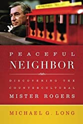Peaceful Neighbor: Discovering the Countercultural Mister Rogers by Michael Long (2015-03-13)