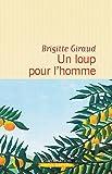 Un loup pour l'homme : roman | Giraud, Brigitte, (1960-....,). Auteur