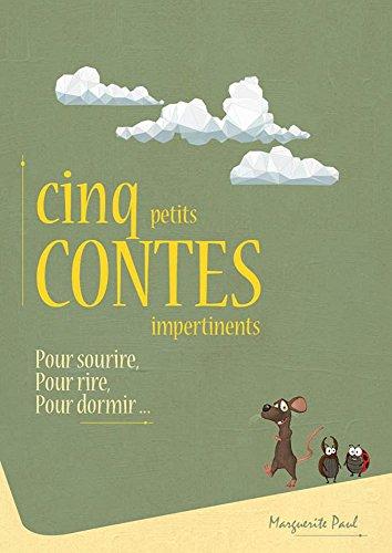 CINQ petits CONTES impertinents: Pour sourire, Pour rire, Pour dormir ... par Marguerite Paul