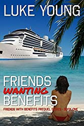 Friends Wanting Benefits (Friends With Benefits Prequel Series (Book 1))