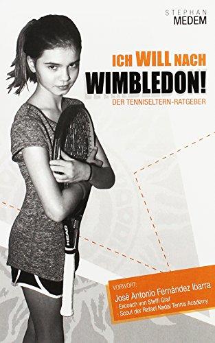 Ich will nach Wimbledon: Der Tenniseltern-Ratgeber