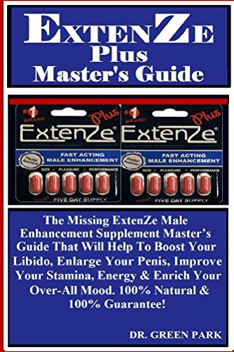 ExtenZe Plus Master's Guide: The Missing ExtenZe Male Enhancement Supplement Master's Guide That Will Help To Boost Your Libido, Enlarge Your Penis, Improve ... & Enrich Your Over... (English Edition)