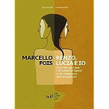 Renzo, Lucia e io: Perché, per me, I Promessi Sposi è un romanzo  meraviglioso (Incendi) (Italian Edition)