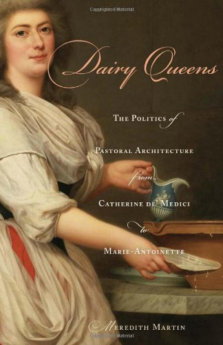 dairy-queens-the-politics-of-pastoral-architecture-from-catherine-de-medici-to-marie-antoinette