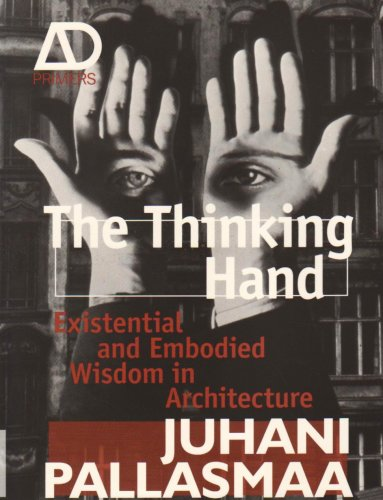 The Thinking Hand: Existential and Embodied Wisdom in Architecture (Architectural Design Primer)