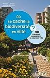 Image de Où se cache la biodiversité en ville ?: 90 clés pour comprendre la