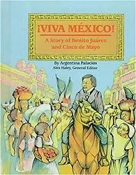 Viva Mexico!: The Story of Benito Juarez and Cinco de Mayo (Stories of America) by Argentina Palacios (1992-10-30)