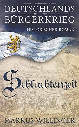 Schlachtenzeit (Deutschlands Bürgerkrieg Historische Romane, Band 2)