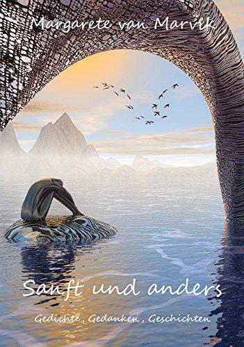 Sanft und anders: Gedichte, Gedanken, Geschichten von [van Marvik, Margarete]