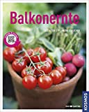 Balkonernte (Mein Garten): Gestalten - Pflanzen - Naschen