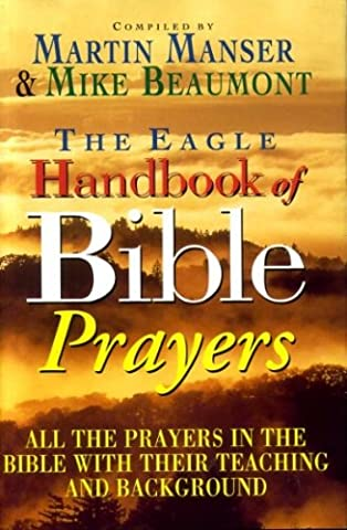 THE EAGLE BOOK OF BIBLE PRAYERS all the prayers in the Bible with their teaching and background