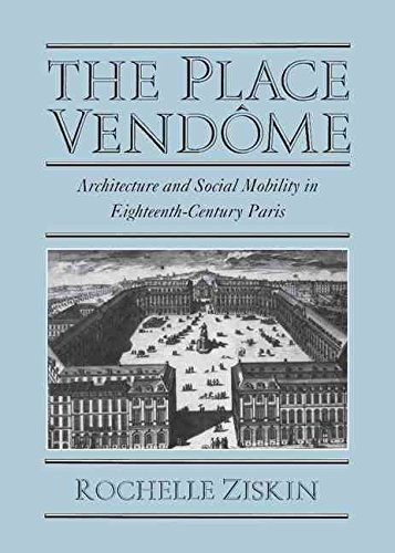 [(The Place Vendome : Architecture and Social Mobility in Eighteenth-Century Paris)] [By (author) Rochelle Ziskin] published on (November, 2014)
