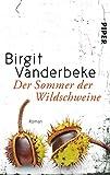 Der Sommer der Wildschweine: Roman - Birgit Vanderbeke