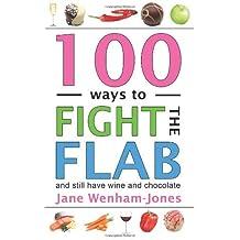 Wenham-Jones, Jane [ 100 Ways to Fight the Flab - And Still Have Wine and Chocolate ] [ 100 WAYS TO FIGHT THE FLAB - AND STILL HAVE WINE AND CHOCOLATE ] Jan - 2014 { Paperback }