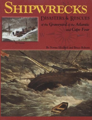 Shipwrecks, Disasters and Rescues of the Graveyard of the Atlantic and Cape Fear