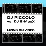 Living On Video by DJ Piccolo vs. DJ E-MaxX