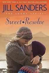 Sweet Resolve (The Lucky Series) by Jill Sanders (2016-06-07)