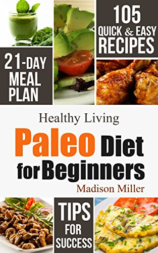 paleo diet for beginners 105 quick easy recipes 21 day meal