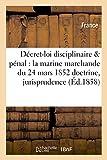 Telecharger Livres Decret loi disciplinaire penal pour la marine marchande du 24 mars 1852 doctrine et jurisprudence (PDF,EPUB,MOBI) gratuits en Francaise