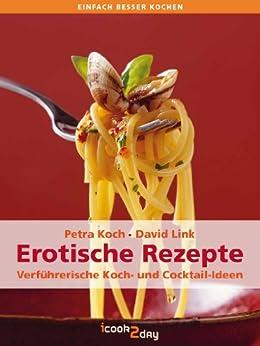 Erotische Rezepte. Verführerische Koch- & Cocktail-Ideen (einfach besser kochen) von [Koch, Petra, Link, David]