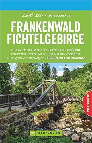 Wanderführer: Zeit zum Wandern Frankenwald Fichtelgebirge. 40 abwechslungsreiche Wanderungen. Ein Reiseführer ins Mittelgebirge und zu den Naturparks Frankenwald und Fichtelgebirge.