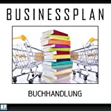 Die besten Businessplan-Bücher - Businessplan Vorlage - Existenzgründung Buchhandlung Start-Up professionell und Bewertungen