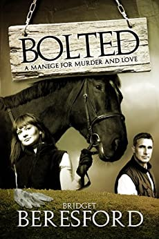 BOLTED: A Manege For Murder And Love (The Equestrian Nemesis Series Book 1) by [Beresford, Bridget]
