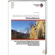Ticino e Moesano / Tessin und Misox Guida d'arrampcata, Topo d'escalade, Kletterführer: Locarnese, Onsernone, Maggia, Bosco e Bavona, Lavizzara, ... Gottardo e Val Bedretto, Moesano, Sottoceneri
