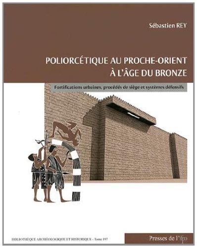 Poliorcétique au Proche-Orient à l'âge du Bronze : Fortifications urbaines, procédés de siège et systèmes défensifs