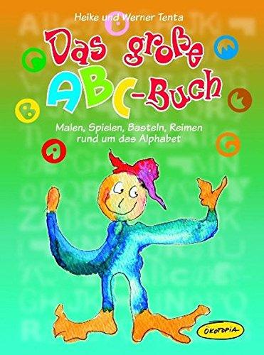 Das große ABC-Buch: Malen, Spielen, Basteln, Reimen rund um das Alphabet (Praxisbücher für den pädagogischen Alltag)