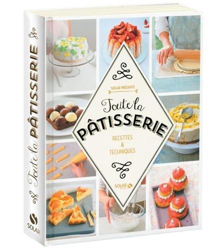 Toute la pâtisserie : Recettes et techniques par Collectif
