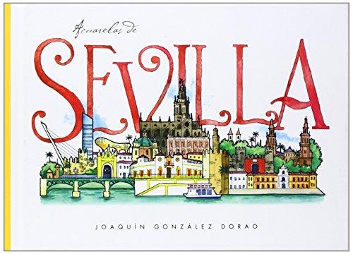 Acuarelas De Sevilla por Joaquín González Dorao