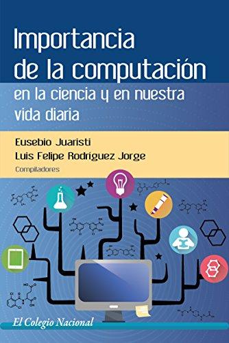 Importancia de la computación en la ciencia y en nuestra vida diaria (Textos) por Eusebio Juaristi