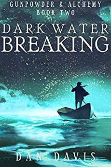 Dark Water Breaking (Gunpowder & Alchemy Book 2) by [Davis, Daniel]