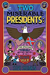 Two Miserable Presidents: Everything Your Schoolbooks Didn't Tell You about the Civil War by Steve Sheinkin (2009-07-07)
