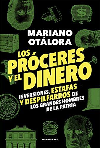 Descargar Libro Los próceres y el dinero: Inversiones, estafas y despilfarros de los grandes hombres de la Patria de Mariano Otálora