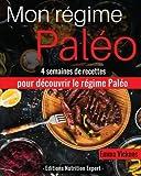Mon Régime Paléo: 4 semaines de recettes pour découvrir le régime Paléo (paléo nutrition, régime paléo, recettes régime, recettes minceur, perdre du poids)