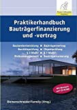 Praktikerhandbuch Bauträgerfinanzierung und -Vertrag: Grünlandentwickung, Bauträgervertrag, Bonitätsprüfung, § 3 MaBV, § 7 MaBV, Risikomanagement, Bauträgersanierung