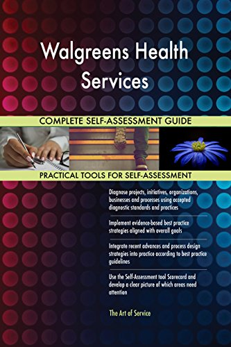 Walgreens Health Services All-Inclusive Self-Assessment - More than 660 Success Criteria, Instant Visual Insights, Comprehensive Spreadsheet Dashboard, Auto-Prioritized for Quick Results -